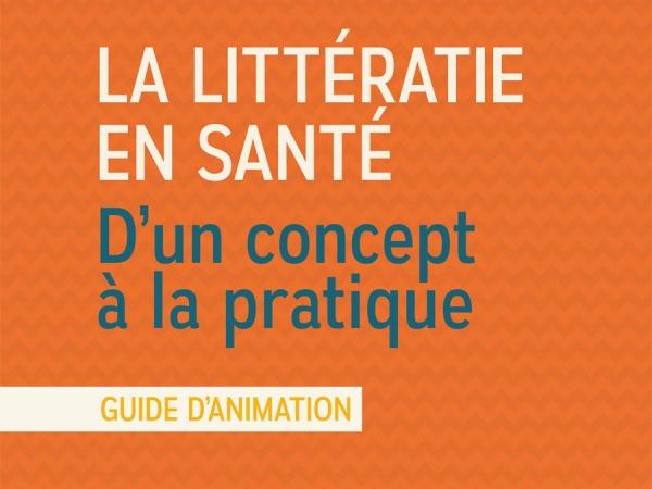 La littératie en santé : D'un concept à la pratique (guide d'animation)
