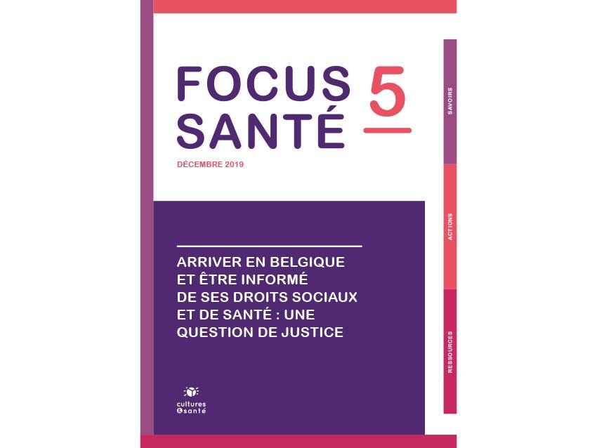 Focus Santé n°5 - Arriver en Belgique et être informé de ses droits sociaux et de santé : une question de justice